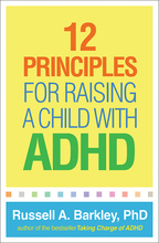 12 Principles for Raising a Child with ADHD - Russell A. Barkley