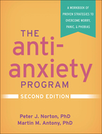 The Anti-Anxiety Program: Second Edition: A Workbook of Proven Strategies to Overcome Worry, Panic, and Phobias