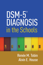 DSM-5® Diagnosis in the Schools - Renée M. Tobin and Alvin E. House