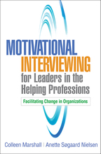 Motivational Interviewing for Leaders in the Helping Professions - Colleen Marshall and Anette Søgaard Nielsen