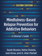 Mindfulness-Based Relapse Prevention for Addictive Behaviors - Sarah Bowen, Neha Chawla, Joel Grow, and G. Alan Marlatt