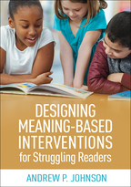 Designing Meaning-Based Interventions for Struggling Readers - Andrew P. Johnson
