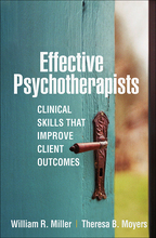 Effective Psychotherapists - William R. Miller and Theresa B. Moyers