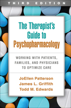 The Therapist's Guide to Psychopharmacology: Third Edition: Working with Patients, Families, and Physicians to Optimize Care