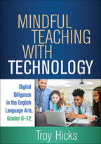 Mindful Teaching with Technology: Digital Diligence in the English Language Arts, Grades 6-12