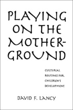 Playing on the Mother-Ground - David F. Lancy