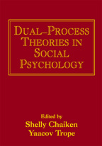 Dual-Process Theories in Social Psychology - Edited by Shelly Chaiken and Yaacov Trope
