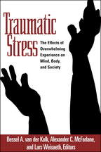 Traumatic Stress, The Effects of Overwhelming Experience on Mind, Body, and Society, Edited by Bessel A. van der Kolk, Alexander C. McFarlane, and Lars Weisaeth