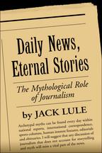 Daily News, Eternal Stories - Jack Lule
