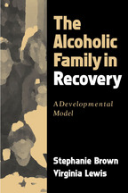 The Alcoholic Family in Recovery - Stephanie Brown and Virginia Lewis