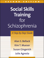 Social Skills Training for Schizophrenia - Alan S. Bellack, Kim T. Mueser, Susan Gingerich, and Julie Agresta