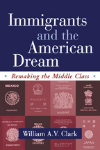 Immigrants and the American Dream - William A. V. Clark