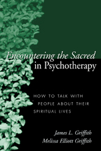 Encountering the Sacred in Psychotherapy - James L. Griffith and Melissa Elliott Griffith