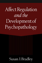 Affect Regulation and the Development of Psychopathology - Susan J. Bradley