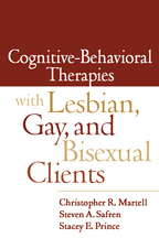 Cognitive-Behavioral Therapies with Lesbian, Gay, and Bisexual Clients - Christopher R. Martell, Steven A. Safren, and Stacey E. Prince