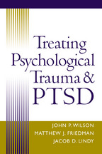 Treating Psychological Trauma and PTSD - Edited by John P. Wilson, Matthew J. Friedman, and Jacob D. Lindy