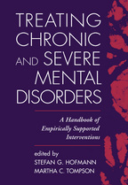Treating Chronic and Severe Mental Disorders - Edited by Stefan G. Hofmann and Martha C. Tompson