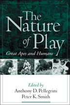 The Nature of Play - Edited by Anthony D. Pellegrini and Peter K. Smith