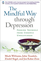 The Mindful Way through Depression, Freeing Yourself from Chronic Unhappiness, J. Mark G. Williams, John D. Teasdale, Zindel V. Segal, and Jon Kabat-Zinn