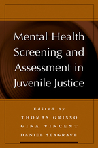 Mental Health Screening and Assessment in Juvenile Justice - Edited by Thomas Grisso, Gina M. Vincent, and Daniel Seagrave