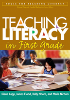 Teaching Literacy in First Grade - Diane Lapp, James Flood, Kelly Johnson, and Maria Nichols