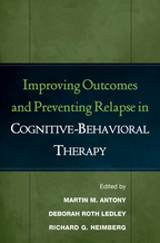 Improving Outcomes and Preventing Relapse in Cognitive-Behavioral Therapy - Edited by Martin M. Antony, Deborah Roth Ledley, and Richard G. Heimberg