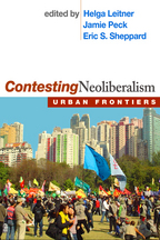 Contesting Neoliberalism - Edited by Helga Leitner, Jamie Peck, and Eric Sheppard