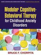 Modular Cognitive-Behavioral Therapy for Childhood Anxiety Disorders - Bruce F. Chorpita
