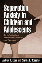 Separation Anxiety in Children and Adolescents - Andrew R. Eisen and Charles E. Schaefer