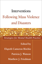 Interventions Following Mass Violence and Disasters - Edited by Elspeth Cameron Ritchie, Patricia J. Watson, and Matthew J. Friedman