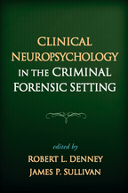 Clinical Neuropsychology in the Criminal Forensic Setting - Edited by Robert L. Denney and James P. Sullivan