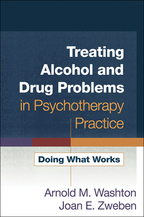 Treating Alcohol and Drug Problems in Psychotherapy Practice - Arnold M. Washton and Joan E. Zweben