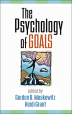 The Psychology of Goals - Edited by Gordon B. Moskowitz and Heidi Grant