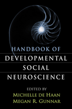 Handbook of Developmental Social Neuroscience - Edited by Michelle de Haan and Megan R. Gunnar