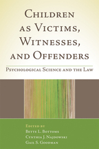 Children as Victims, Witnesses, and Offenders - Edited by Bette L. Bottoms, Cynthia J. Najdowski, and Gail S. Goodman