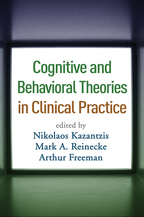 Cognitive and Behavioral Theories in Clinical Practice - Edited by Nikolaos Kazantzis, Mark A. Reinecke, and Arthur Freeman