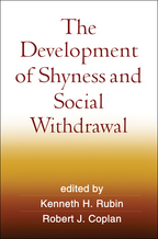 The Development of Shyness and Social Withdrawal - Edited by Kenneth H. Rubin and Robert J. Coplan