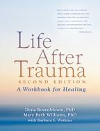 Life After Trauma, A Workbook for Healing, Second Edition, Dena Rosenbloom and Mary Beth Williams<br>Foreword by Laurie Anne Pearlman<br>With Barbara E. Watkins