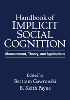Handbook of Implicit Social Cognition - Edited by Bertram Gawronski and B. Keith Payne