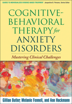 Cognitive-Behavioral Therapy for Anxiety Disorders - Gillian Butler, Melanie Fennell, and Ann Hackmann