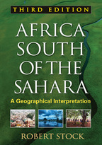 Africa South of the Sahara, Third Edition: A Geographical Interpretation, by Robert Stock