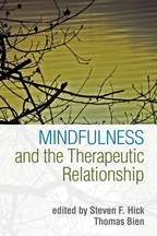 Mindfulness and the Therapeutic Relationship - Edited by Steven F. Hick and Thomas Bien