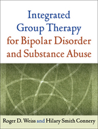 Integrated Group Therapy for Bipolar Disorder and Substance Abuse - Roger D. Weiss and Hilary S. Connery