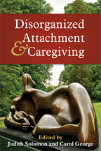 Disorganized Attachment and Caregiving - Edited by Judith Solomon and Carol George
