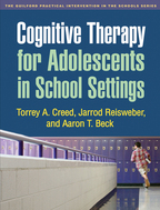 Cognitive Therapy for Adolescents in School Settings - Torrey A. Creed, Jarrod Reisweber, and Aaron T. Beck