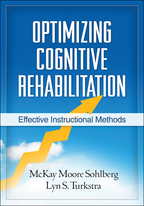 Optimizing Cognitive Rehabilitation, Effective Instructional Methods, McKay Moore Sohlberg and Lyn S. Turkstra<br>Foreword by Barbara A. Wilson