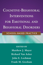 Cognitive-Behavioral Interventions for Emotional and Behavioral Disorders - Edited by Matthew J. Mayer, Richard Van Acker, John E. Lochman, and Frank M. Gresham