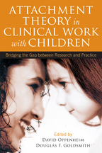 Attachment Theory in Clinical Work with Children - Edited by David Oppenheim and Douglas F. Goldsmith