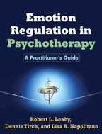 Emotion Regulation in Psychotherapy - Robert L. Leahy, Dennis Tirch, and Lisa A. Napolitano