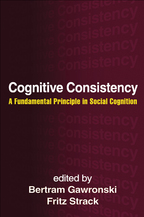 Cognitive Consistency - Edited by Bertram Gawronski and Fritz Strack